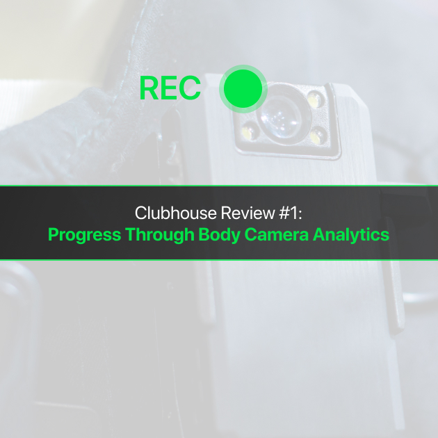 Clubhouse Review #1: Progress Through Body Camera Analytics